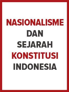 Nasionalisme dan Sejarah Konstitusi Indonesia
